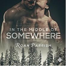 In the Middle of Somewhere: Middle of Somewhere, Book 1 - Dreamspinner Press LLC,Roan Parrish,Robert Nieman
