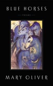 Blue Horses: Poems - Mary Oliver