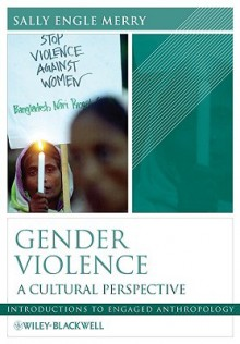 Gender Violence: A Cultural Perspective. Edited by Sally Engle Merry - Sally Engle Merry