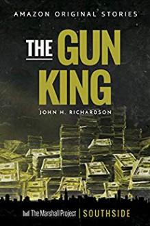 The Gun King - John H. Richardson