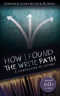 How I Found the Write Path: A Compilation of Letters - Carrie Butler, P.K. Hrezo, V.R. Barkowski