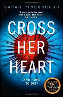 Cross Her Heart: The gripping new psychological thriller from the #1 Sunday Times bestselling author - Sarah Pinborough
