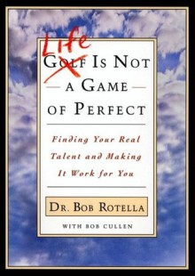 Life is Not a Game of Perfect - Bob Rotella, Bob Cullen