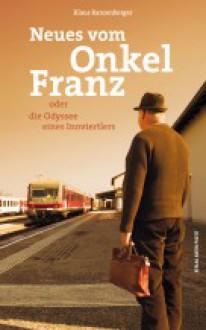 Neues vom Onkel Franz: oder die Odyssee eines Innviertlers - Klaus Ranzenberger
