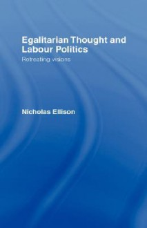 Egalitarian Thought and Labour Politics - Nick Ellison