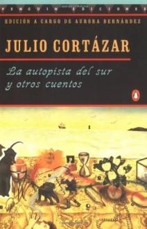 La autopista del sur y otros cuentos - Julio Cortázar, Aurora Bernárdez