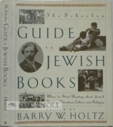 The Schocken Guide to Jewish Books: Where to Start Reading about Jewish History, Literature, Culture and Religion - Barry W. Holtz