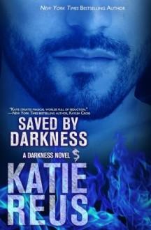 Saved by Darkness (Darkness Series) (Volume 6) - Katie Reus