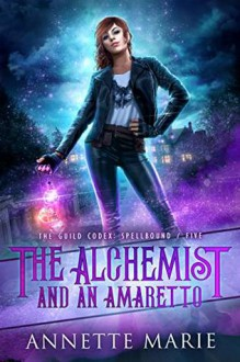 The Alchemist and an Amaretto - Annette Marie