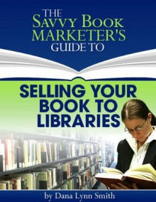 Selling Your Book to Libraries - Dana Lynn Smith