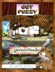 Groovitude: A Get Fuzzy Treasury - Darby Conley