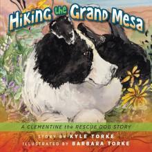 Hiking the Grand Mesa: A Clementine the Rescue Dog Story - Kyle Torke,barbara torke