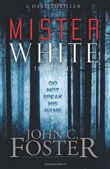 Mister White: A Dark Thriller - Grey Matter Press,Anthony Rivera,John C. Foster