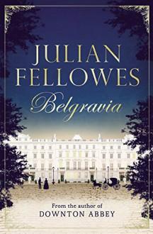 Julian Fellowes's Belgravia - Julian Fellowes