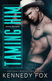 Taming Him - Kennedy Fox
