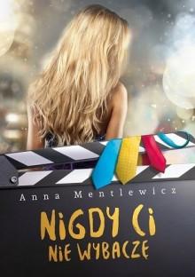 Nigdy ci nie wybaczę - Anna Mentlewicz