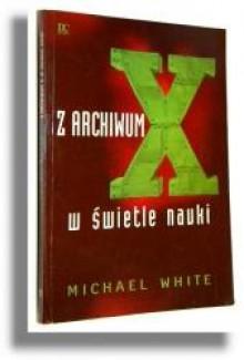 Z archwium X w świetle nauki - Michael White