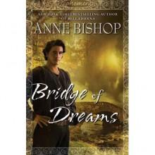 Bridge of Dreams (Ephemera, #3) - Anne Bishop