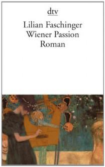 Wiener Passion: Roman - Lilian Faschinger