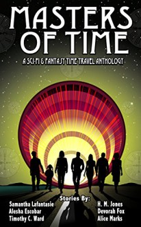 Masters of Time: A Science Fiction and Fantasy Time Travel Anthology - Charmaine Young, Alice Marks, Timothy C. Ward, Alesha Escobar, Samantha LaFantasie, H. Bedford-Jones, Devorah Fox