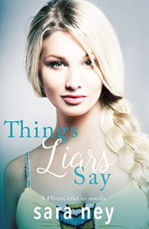 Things Liars Say: a Novella (#ThreeLittleLies Book 1) - Sara Hassinger Ney
