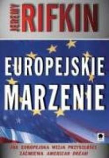 Europejskie Marzenie: Jak europejska wizja przyszłości zaćmiewa American Dream - Jeremy Rifkin