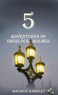 5 Adventures of Sherlock Holmes - Maurice Barkley