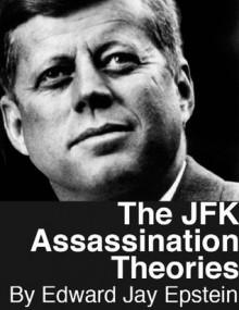 The JFK Assassination Theories: An EJE Original - Edward Jay Epstein