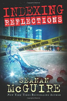 Indexing: Reflections (Indexing Series) - Seanan McGuire