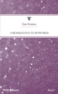 Mills & Boon : A Rendezvous To Remember - Geri Krotow