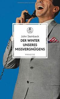 Der Winter unseres Missvergnügens: Roman (Manesse Bibliothek, Band 11) - John Steinbeck, Ingo Schulze, Bernhard Robben