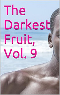 The Darkest Fruit, Vol. 9: Three Complete Hetero Erotica Interracial Taboo (Interracial Erotica for Women) - Debbie Sizemore, Ursula Kinkenstein, Sadie Von Kinkenburg