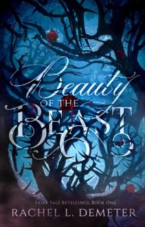 Beauty of the Beast (Fairy Tale Retellings) (Volume 1) - Rachel L. Demeter