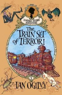The Train Set of Terror (Measle Stubbs Adventure) - Ian Ogilvy, Chris Mould