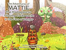 Mattie the Madagascar Hissing Cockroach: In the Face of Danger - Michael Middlebrooks,Danica Damnjanovic