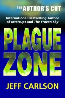 Plague Zone: The Author's Cut - Jeff Carlson