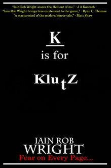 K is for Klutz (A-Z of Horror Book 11) - Iain Rob Wright