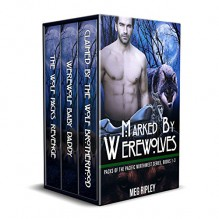 Marked By Werewolves: Packs Of The Pacific Northwest Series, Books 1-3 (BBW Paranormal Werewolf Shapeshifter Romance) (Action and Adventure Wolf Shape Shifter Pregnancy Romance) - Meg Ripley