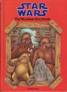 Star Wars: The Wookiee Storybook - Eleanor Ehrhardt, Patricia Wynne
