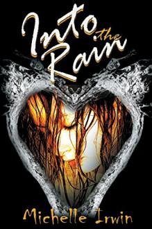 Into the Rain (Daughter of Fire, #3) - Michelle Irwin