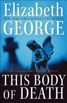 This Body of Death: An Inspector Lynley Novel - Elizabeth George