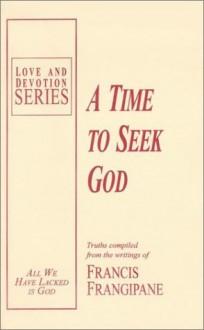 A Time To Seek God (Love And Devotion Series) - Francis Frangipane