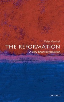 The Reformation: A Very Short Introduction - Peter Marshall