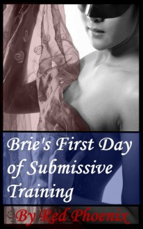 Brie's First Day of Submissive Training (Brie, #1) - Red Phoenix