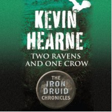 Two Ravens and One Crow - Kevin Hearne, Christopher Ragland