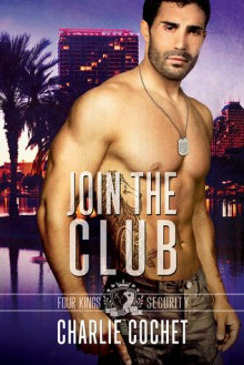 Join the Club (Four Kings Security #3) - Charlie Cochet