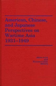 American, Chinese, and Japanese Perspectives on Wartime Asia, 1931-1949 (America in the Modern World) - Akira Iriye