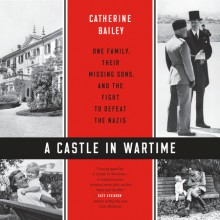 A Castle in Wartime - Catherine Bailey