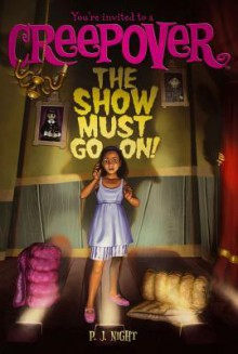 The Show Must Go On! (You're Invited to a Creepover #4) - P.J. Night