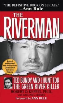 The Riverman: Ted Bundy and I Hunt for the Green River Killer - William J. Birnes, Robert D. Keppel, Gary Leon Ridgway, Ann Rule